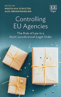 Controlling EU Agencies: the Rule of Law in a Multi-jurisdictional Legal Order