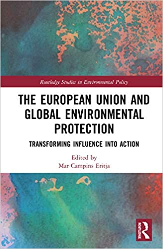 The European Union and Global Environmental Protection: Transforming Influence into Action