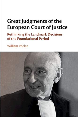 Great Judgments of the European Court of Justice – Rethinking the Landmark Decisions of the Foundational Period