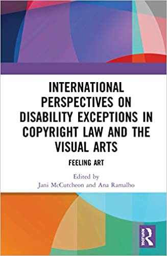 International perspectives on disability exceptions in copyright law and the visual arts. Feeling art.
